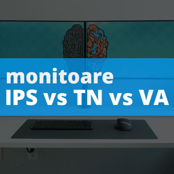 IPS vs TN vs VA - Cum alegi un monitor?