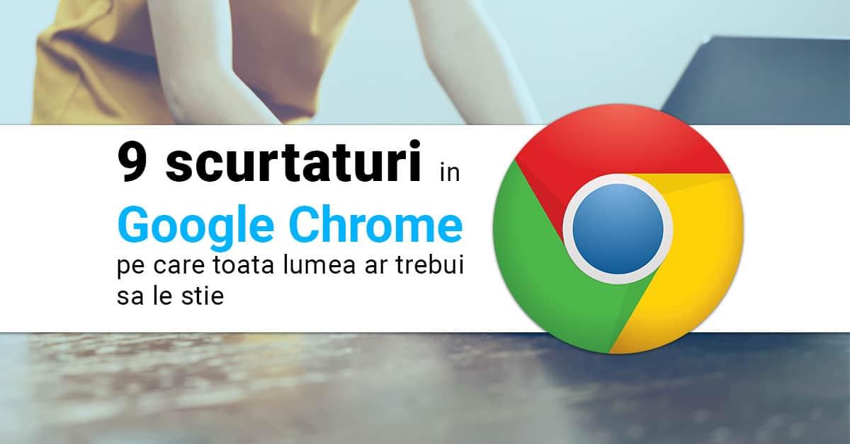 9 scurtaturi in google chrome