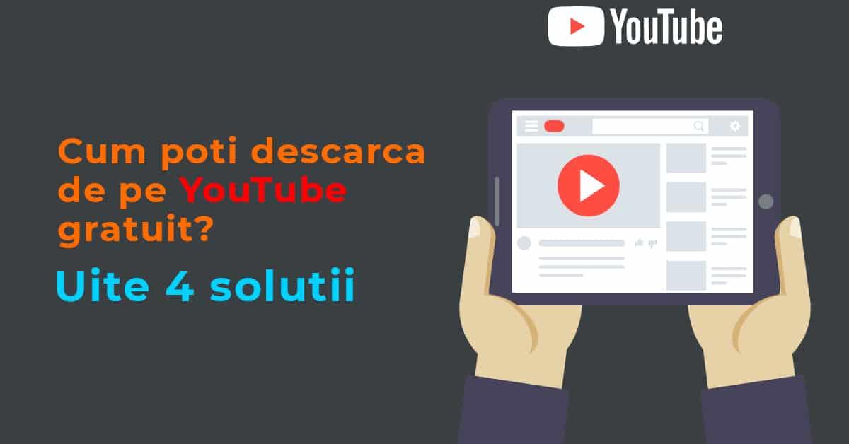 Cauti un program de descarcat de pe YouTube? Uite 4 solutii gratuite